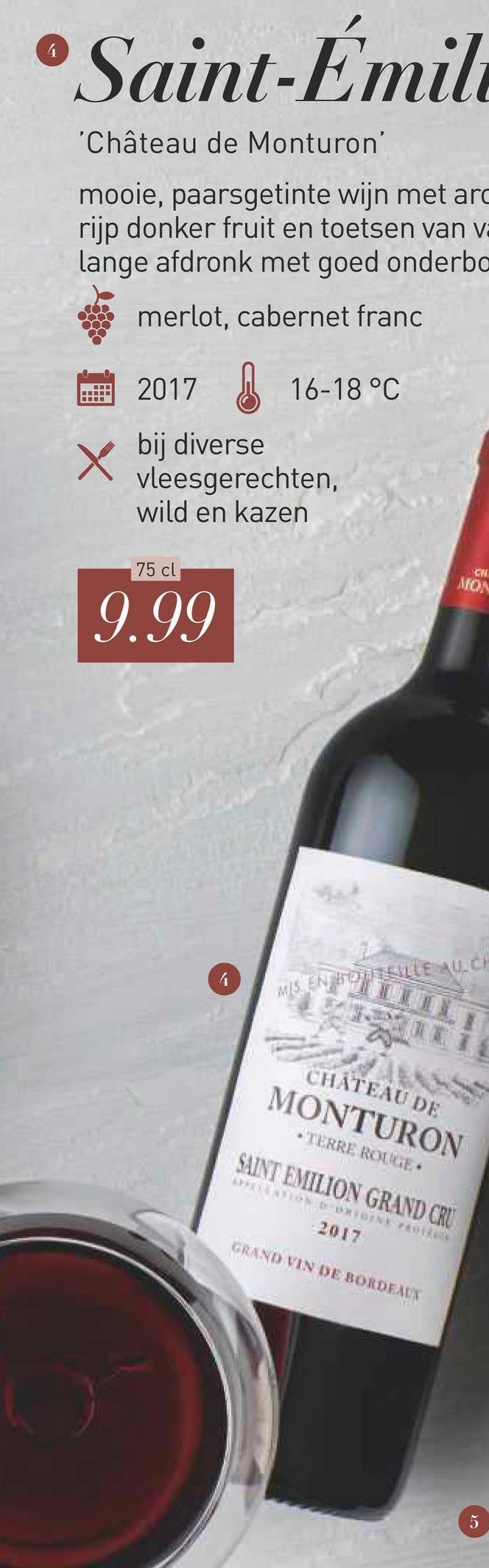 •Saint-Émil 'Château de Monturon' mooie, paarsgetinte wijn met arc rijp donker fruit en toetsen van va lange afdronk met goed onderbo merlot, cabernet franc 2017 S 16-18 °C bij diverse vleesgerechten, wild en kazen 75 cl 9.99 MEENLILLE CHÂTEAU DE MONTURON • TERRE ROUE SAINT EMILION GRAND CRU 2017 GRAND VIN DE BORDEAUX