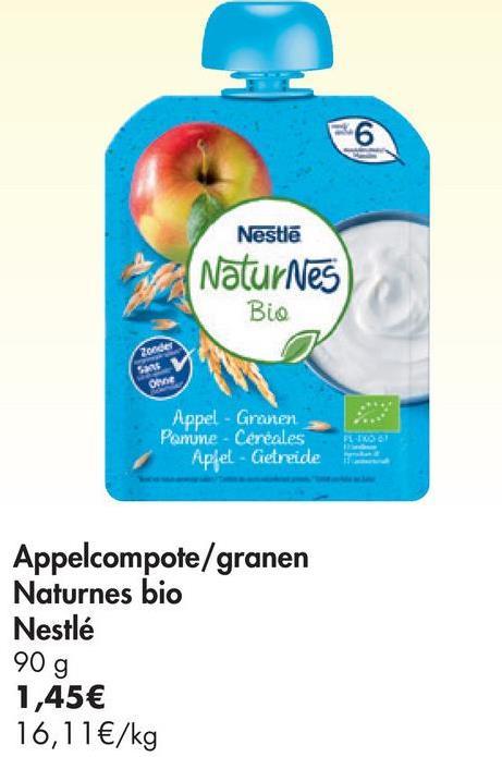 6 Nestlē Natur Nes Bio Appel - Granen Panune - Cereales Aplel - Getreide SL Appelcompote/granen Naturnes bio Nestlé 90 g 1,45€ 16,11€/kg