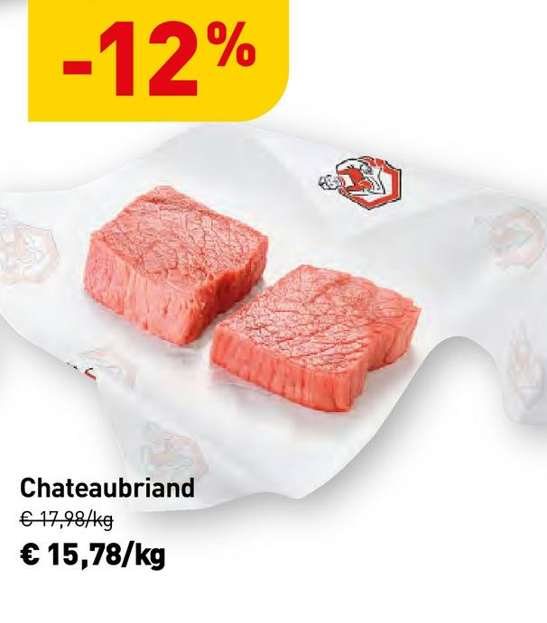 -12% € 75.248/ Chateaubriand € 17,984kg € 15,78/kg