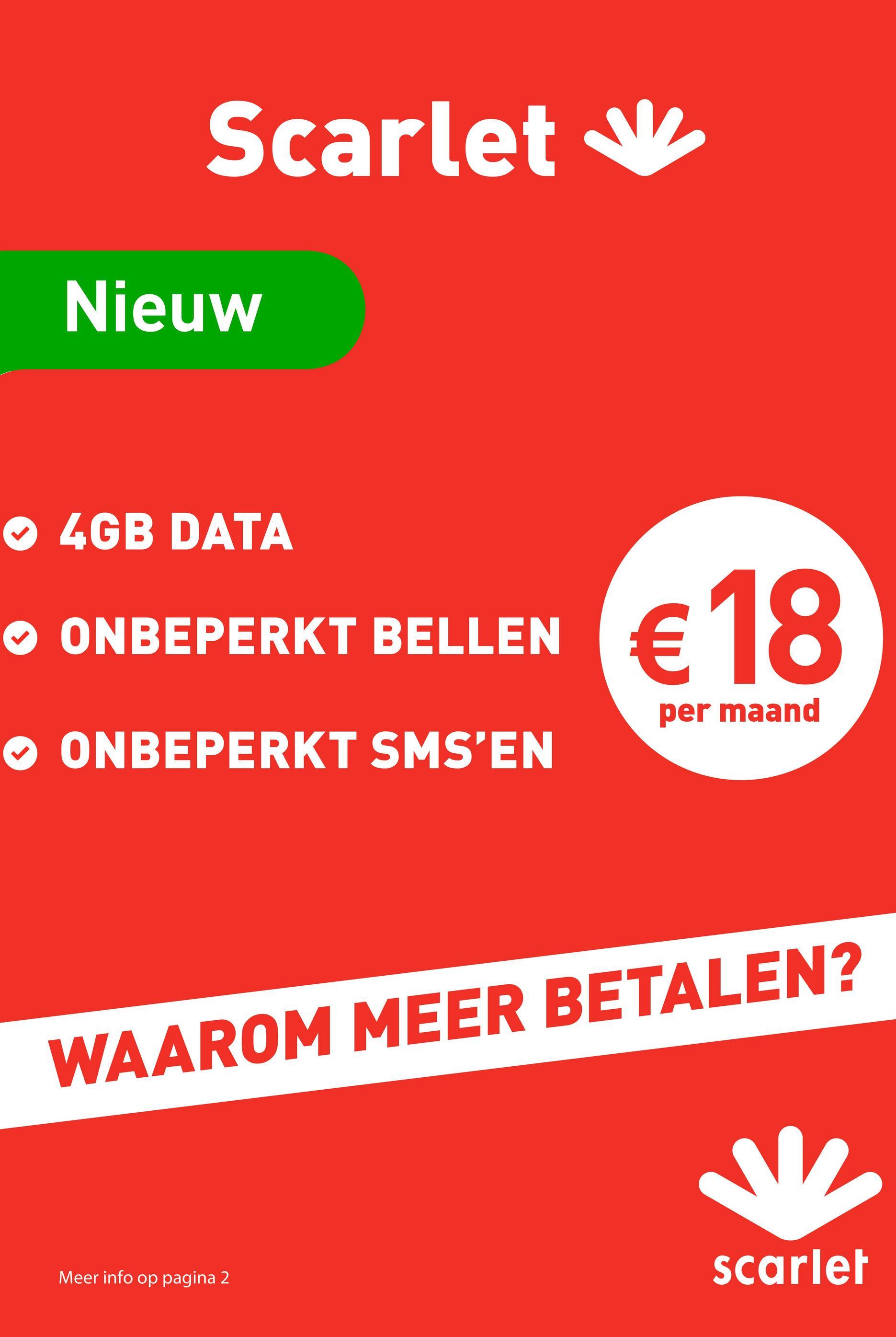 Scarlet v Nieuw ☺ 4GB DATA ♡ ONBEPERKT BELLEN per maand ONBEPERKT SMS'EN WAAROM MEER BETALEN? Meer info op pagina 2 scarlet