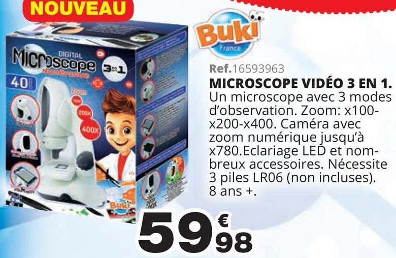 NOUVEAU Buki France Microscope 3-1 DIGITAL 40 200 400X Ref.16593963 MICROSCOPE VIDÉO 3 EN 1. Un microscope avec 3 modes d'observation. Zoom: x100- X200-X400. Caméra avec zoom numérique jusqu'à X780.Eclariage LED et nom- breux accessoires. Nécessite 3 piles LR06 (non incluses). 8 ans + PL 5998 98
