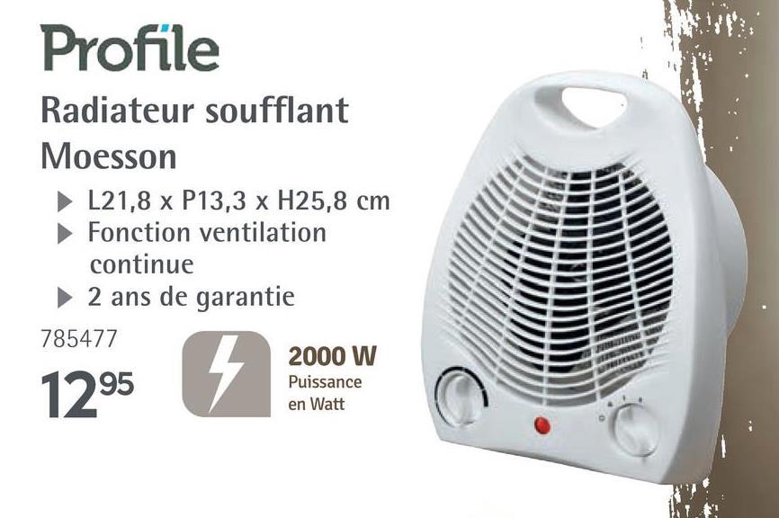 Profile Radiateur soufflant Moesson L21,8 x P13,3 x H25,8 cm Fonction ventilation continue 2 ans de garantie 785477 2000 W 1295 Puissance en Watt