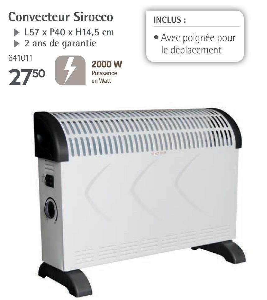 INCLUS : Convecteur Sirocco L57 x P40 x H14,5 cm 2 ans de garantie 641011 2000 W • Avec poignée pour le déplacement 2750 3 hotels Puissance en Watt