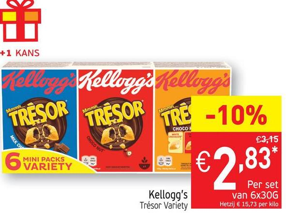 +1 KANS Kelloor Kellogg's elloug TRESOR TRÉSOR TRE - 10% CHOCO CHOCO NUT €3,15 MILK CHI MINI PACKS VARIETY 5 € 2,83* 4 Per set Kellogg's Trésor Variety van 6x30G Hetzij € 15,73 per kilo