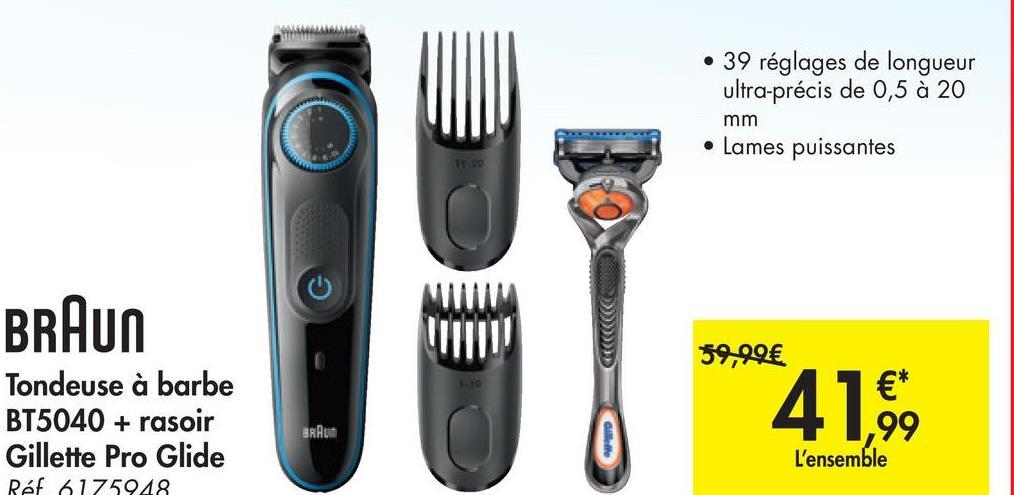 • 39 réglages de longueur ultra-précis de 0,5 à 20 mm . Lames puissantes Wwwwwa BRAUN 59,99€ Tondeuse à barbe BT5040 + rasoir Gillette Pro Glide Ref 6175948 4160 BRAM L'ensemble