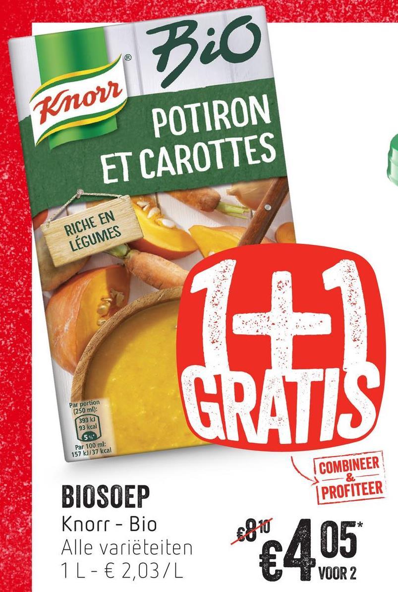 Knorr POTIRON ET CAROTTES RICHE EN LÉGUMES 1+1 GRATIS Par portion (250 ml): 393 kJ 93 kcal 54 Par 100 ml: 157 kJ/37 kcal COMBINEER PROFITEER BIOSOEP Knorr - Bio Alle variëteiten 1 L-€ 2,03/L $810 AM VOOR 2