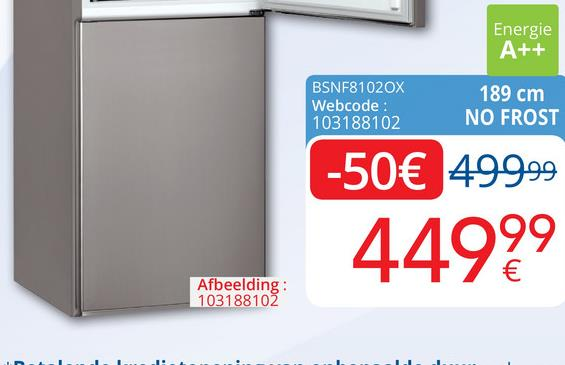 Energie A++ BSNF81020X Webcode: 103188102 189 cm NO FROST -50€ 499.99 44999 Afbeelding: 103188102 ..... ..
