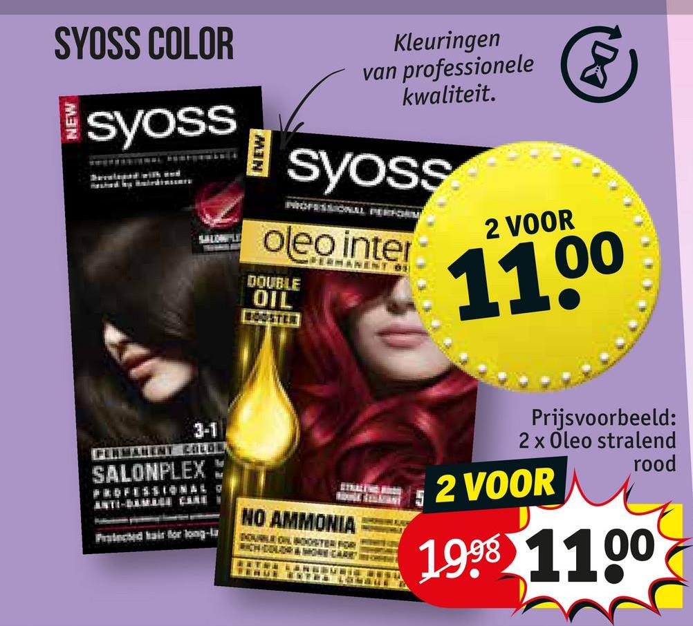 SYOSS COLOR syoss Kleuringen van professionele kwaliteit. NEW | Syoss oleo inter AL PIEROM 2 VOOR DOUBLE OIL Prijsvoorbeeld: 2 x Oleo stralend rood . 2 VOOR SALUNFLEX ANTI-LINE EUR NO AMMONIA Prated hair or long-la BLOOOSTER FOR 1998 1100