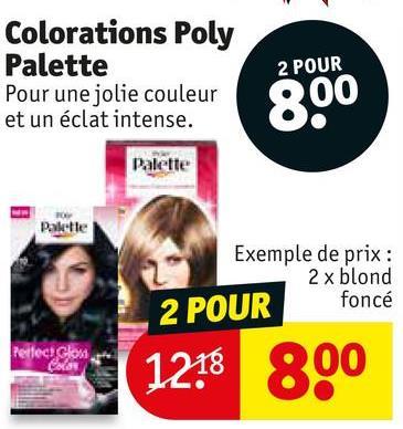 Colorations Poly Palette Pour une jolie couleur et un éclat intense. 2 POUR 800 Palette Palle Exemple de prix : 2 x blond 2 POUR foncé ( 1218 800