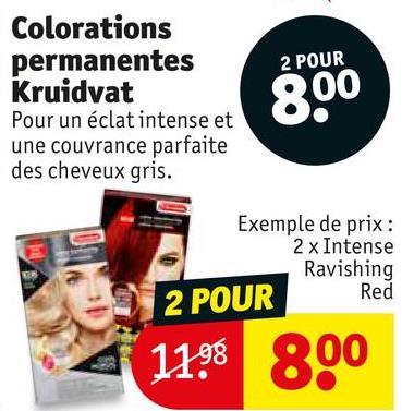 2 POUR Colorations permanentes Kruidvat Pour un éclat intense et une couvrance parfaite des cheveux gris. 000 Exemple de prix: 2 x Intense Ravishing Red 2 POUR 1198 800