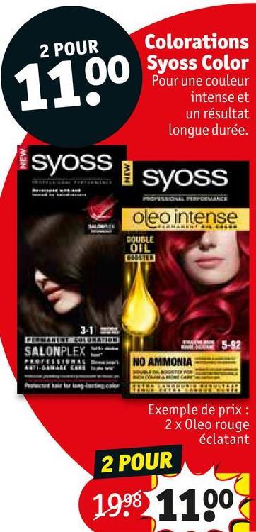 2 POUR Colorations Syoss Color Pour une couleur intense et un résultat Longue durée. syoss I Syoss MONOMANCE oleo intense COUBLE OIL MID 5-02 3-1 ELLELLTE DIELLI SALONPLEX WE PROFESSIONAL 4. CREW M NO AMMONIA ONTERA NATA Exemple de prix : 2 x Oleo rouge éclatant 2 POUR 1998 1100