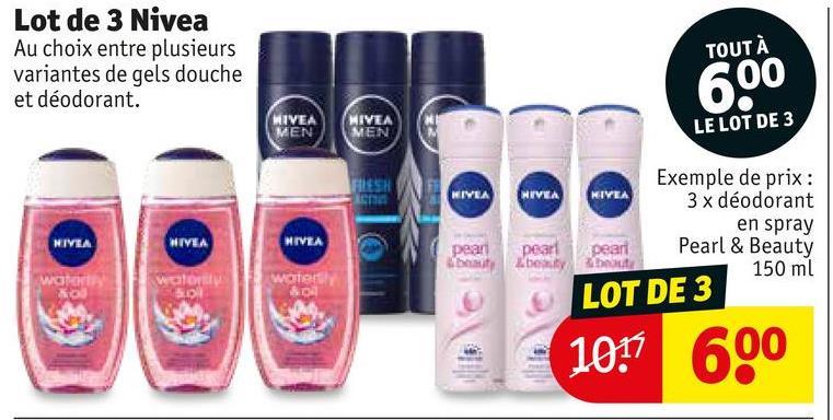 Lot de 3 Nivea Au choix entre plusieurs variantes de gels douche et déodorant. TOUT À 600 . IVEA NIVEA MEN LE LOT DE 3 HIYEA HIVIA NIVEA NIVEA NIVEA NIVEA Exemple de prix : 3x déodorant en spray pearl Pearl & Beauty 150 ml LOT DE 3 pean pearl Ebe Wolowo! 107 600