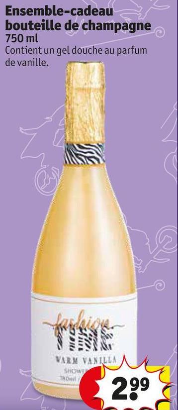 Ensemble-cadeau bouteille de champagne 750 ml Contient un gel douche au parfum de vanille. VARM VANILLA SHOW 299
