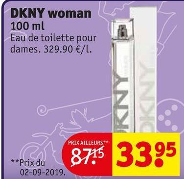 DKNY woman 100 ml Eau de toilette pour dames. 329.90 €/L. PRIX AILLEURS** 8775 3395 ** Prix du 02-09-2019.