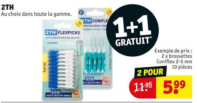 2TH Au choix dans toute la gamme. 2TH CONIFLE 2TH FLEXPICKS SERVIN 1 +1 GRATUIT Exemple de prix : 2 x brossettes Coniflex 2-5 mm 10 pièces NEW 2 POUR BIH 1198 599 2TH A REALTY