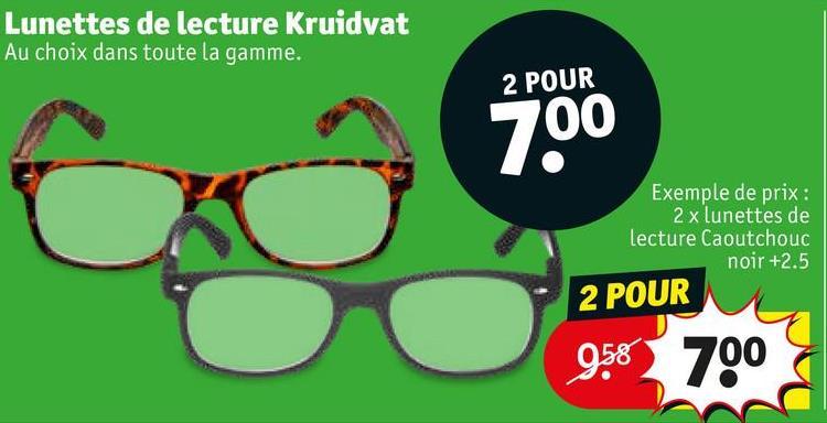 Lunettes de lecture Kruidvat Au choix dans toute la gamme. 2 POUR 20 06 Exemple de prix : 2 x lunettes de Lecture Caoutchouc noir +2.5 2 POUR 958 700