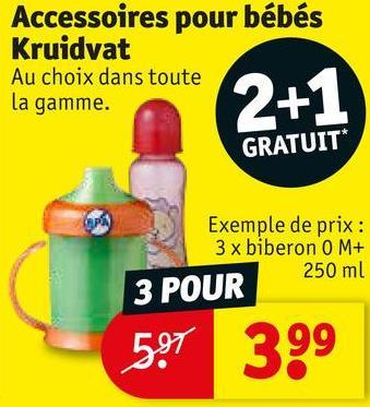 Accessoires pour bébés Kruidvat Au choix dans toute la gamme. GRATUIT 2+1 Exemple de prix : 3x biberon 0 M+ 250 ml 3 POUR 591 399