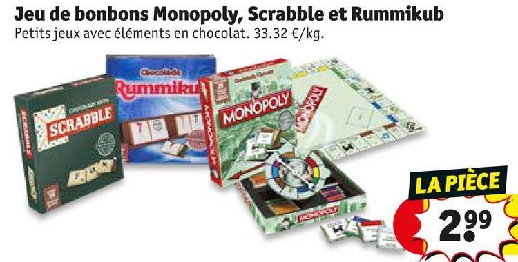 Jeu de bonbons Monopoly, Scrabble et Rummikub Petits jeux avec éléments en chocolat. 33.32 €/kg. Rummikud MONOPOLY SCRABBLE LA PIÈCE 55 299