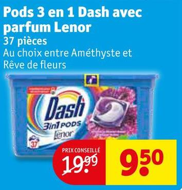 Pods 3 en 1 Dash avec parfum Lenor 37 pièces Au choix entre Améthyste et Rêve de fleurs 3in1 PODS Lerror PRIX CONSEILLÉ 199 950