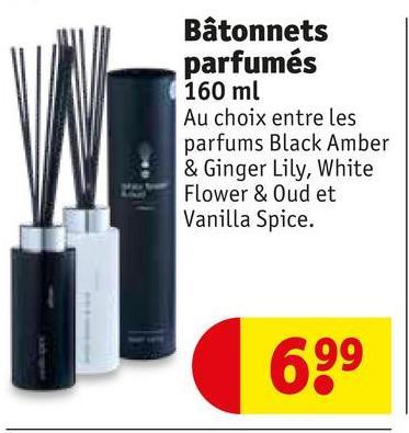 Bâtonnets parfumés 160 ml Au choix entre les parfums Black Amber & Ginger Lily, White Flower & Oud et Vanilla Spice. 699