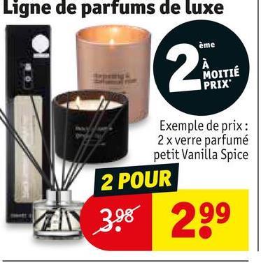 Ligne de parfums de luxe ème MOITIÉ PRIX Exemple de prix : 2 x verre parfumé petit Vanilla Spice 2 POUR AN 3.98 299