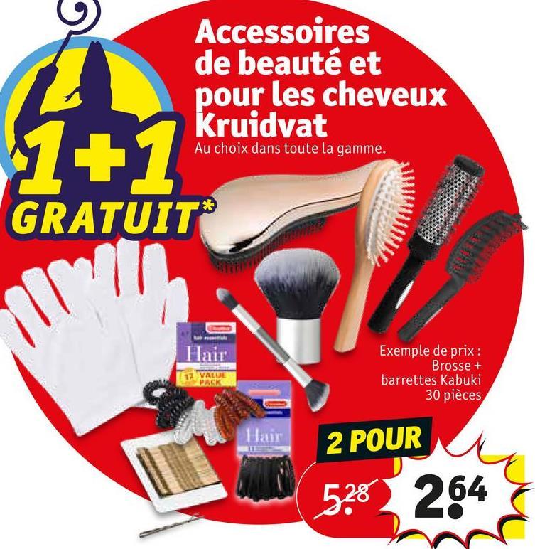 Accessoires de beauté et pour les cheveux Kruidvat Au choix dans toute la gamme. WWW GRATUIT HITI WALL Exemple de prix : Brosse + barrettes Kabuki 30 pièces lar 2 POUR 520 264