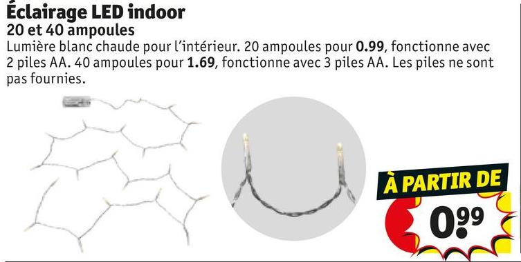 Éclairage LED indoor 20 et 40 ampoules Lumière blanc chaude pour l'intérieur. 20 ampoules pour 0.99, fonctionne avec 2 piles AA. 40 ampoules pour 1.69, fonctionne avec 3 piles AA. Les piles ne sont pas fournies. À PARTIR DE 099