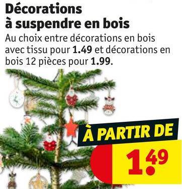 Décorations à suspendre en bois Au choix entre décorations en bois avec tissu pour 1.49 et décorations en bois 12 pièces pour 1.99. À PARTIR DE 149