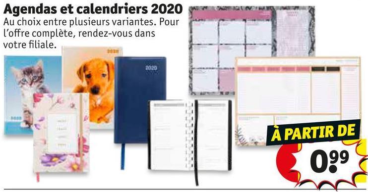 Agendas et calendriers 2020 Au choix entre plusieurs variantes. Pour l'offre complète, rendez-vous dans votre filiale. À PARTIR DE 3039