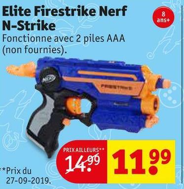 ans+ Elite Firestrike Nerf N-Strike Fonctionne avec 2 piles AAA (non fournies). PRIX AILLEURS** 1499 1199 *Prix du 27-09-2019.