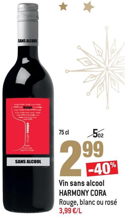 SANS ALCOOL O FORA DO POBouge ge rouge FORCE BEAR rouge rouge 75 dl 502 SANS ALCOOL -40% Vin sans alcool HARMONY CORA Rouge, blanc ou rosé 3,99 €/L