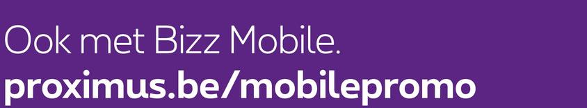 Ook met Bizz Mobile. proximus.be/mobilepromo