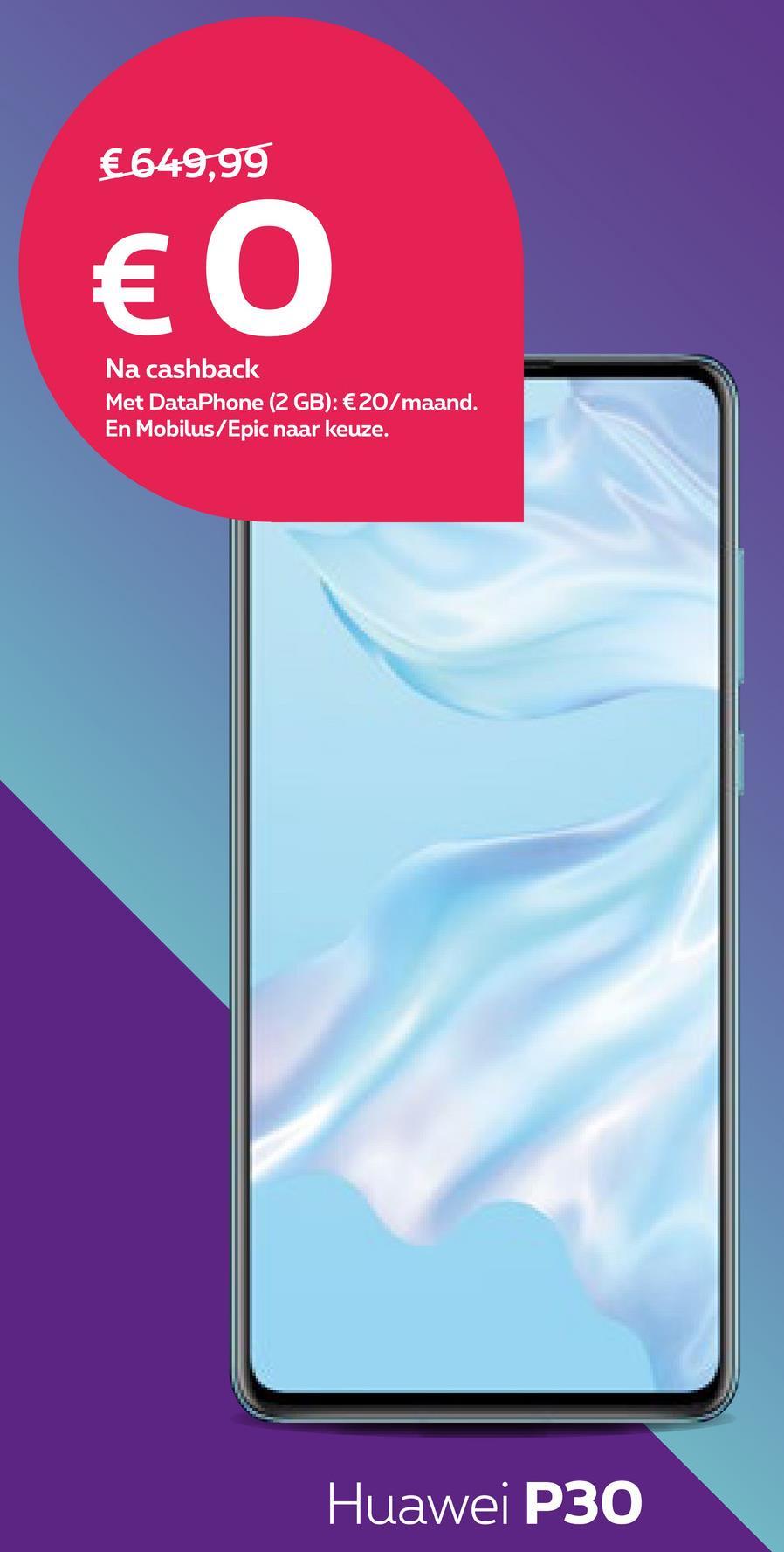 €649,99 € 0 Na cashback Met DataPhone (2 GB): € 20/maand. En Mobilus/Epic naar keuze. Huawei P30
