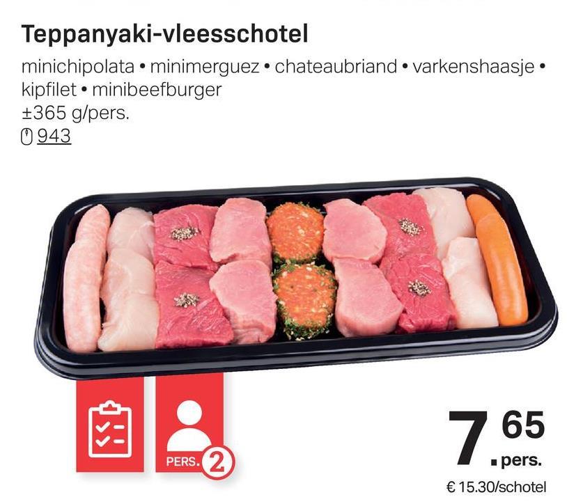 Teppanyaki-vleesschotel minichipolata • minimerguez.chateaubriand · varkenshaasje. kipfilet • minibeefburger +365 g/pers. 0943 PERS. .pers. € 15.30/schotel