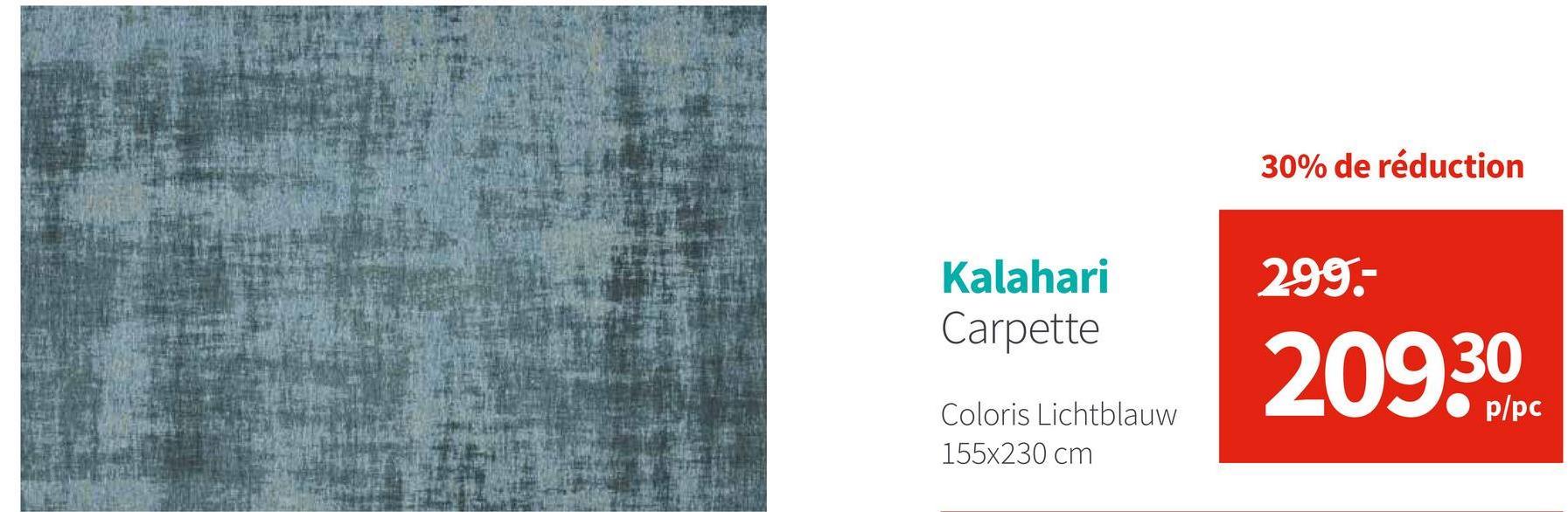 30% de réduction 299. Kalahari Carpette 209.30 p/pc Coloris Lichtblauw 155x230 cm