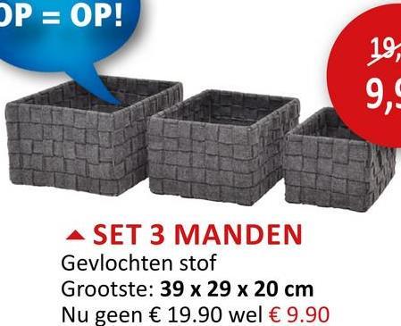 OP = OP! A SET 3 MANDEN Gevlochten stof Grootste: 39 x 29 x 20 cm Nu geen € 19.90 wel € 9.90