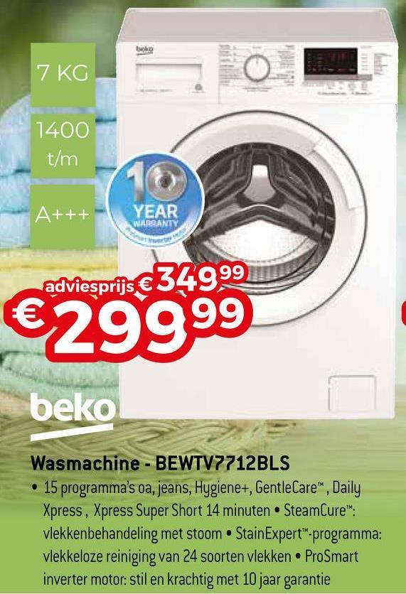 """7 KG 1400 t/m A+++ YEAR WARRANTY adviesprijs €34999 €29999 beko Wasmachine - BEWTV7712BLS • 15 programma's oa, jeans, Hygiene+, GentleCare"""", Daily Xpress, Xpress Super Short 14 minuten. SteamCure"""": vlekkenbehandeling met stoom StainExpert""""-programma: vlekkeloze reiniging van 24 soorten vlekken. ProSmart inverter motor: stil en krachtig met 10 jaar garantie"""