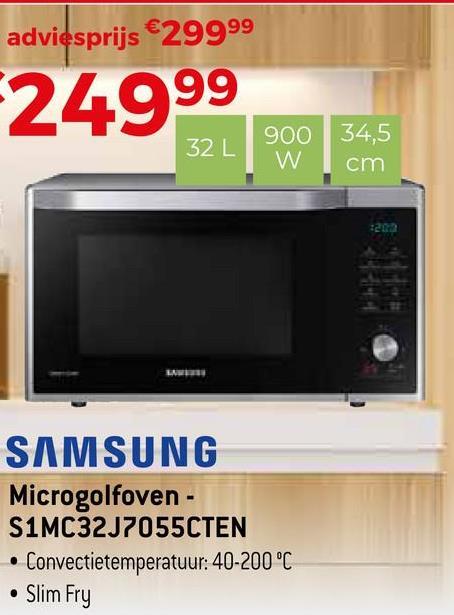 adviesprijs €29999 24999 900 W 34,5 cm SAMSUNG Microgolfoven - S1MC3237055CTEN • Convectietemperatuur: 40-200°C • Slim Fry
