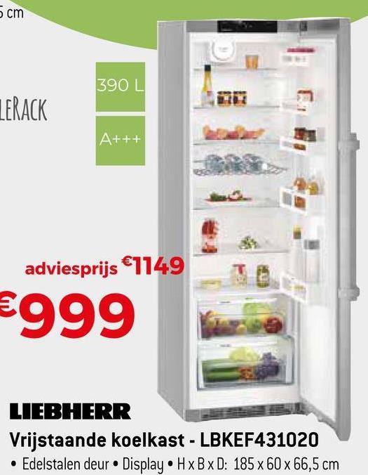 5 cm 390 L LERACK A+++ adviesprijs €1149 €999 LIEBHERR Vrijstaande koelkast - LBKEF431020 • Edelstalen deur Display • HxBxD: 185 x 60 x 66,5 cm