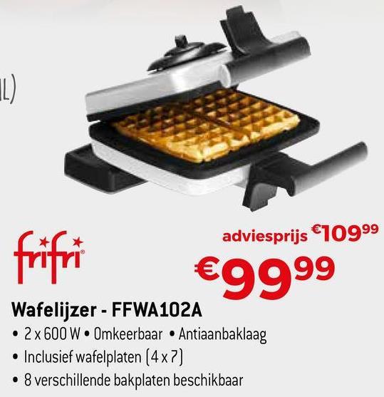 adviesprijs €10999 fritri €9999 Wafelijzer - FFWA102A • 2 x 600 W. Omkeerbaar • Antiaanbaklaag. • Inclusief wafelplaten (4x2) • 8 verschillende bakplaten beschikbaar