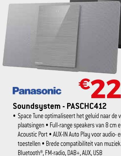 Panasonic Soundsystem - PASCHC412 • Space Tune optimaliseert het geluid naar de v plaatsingen • Full-range speakers van 8 cm e Acoustic Port • AUX-IN Auto Play voor audio- en toestellen • Brede compatibiliteit van muziek Bluetooth®, FM-radio, DAB+, AUX, USB