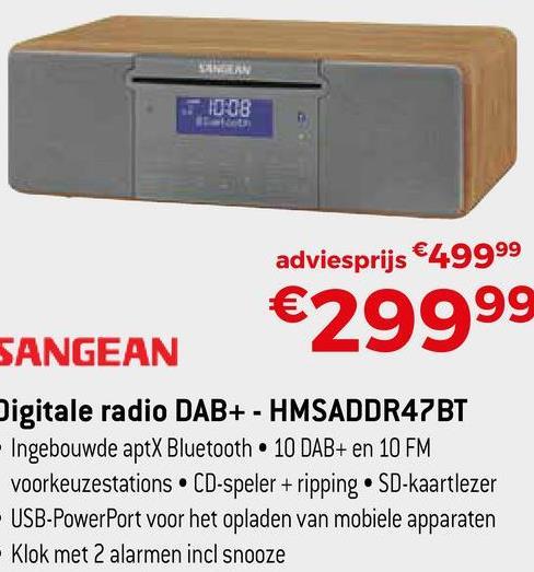 SAN adviesprijs €49999 €29999 SANGEAN Digitale radio DAB+ - HMSADDR47BT - Ingebouwde aptX Bluetooth 10 DAB+ en 10 FM voorkeuzestations. CD-speler + ripping · SD-kaartlezer - USB-PowerPort voor het opladen van mobiele apparaten - Klok met 2 alarmen incl snooze