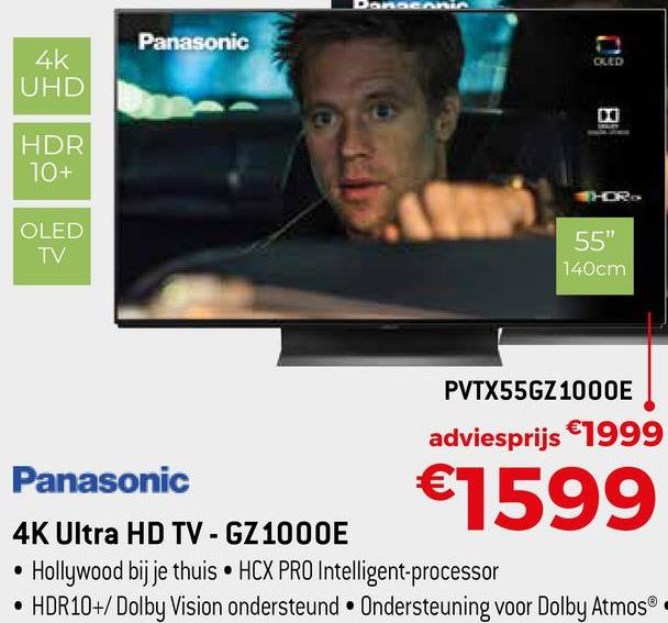 """Panasonic 4K OLED UHD HDR 10+ OLED TV 55"""" 140cm PVTX55GZ1000E adviesprijs €1999 Panasonic 4K Ultra HD TV - GZ1000E • Hollywood bij je thuis HCX PRO Intelligent-processor • HDR10+/ Dolby Vision ondersteund. Ondersteuning voor Dolby Atmos® €1599"""