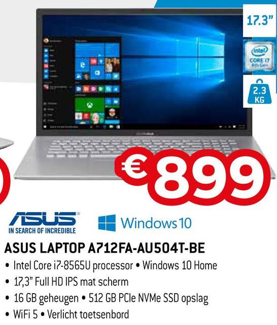 """17.3"""" Intet 2.3 KG €899 ASUS + Windows 10 IN SEARCH OF INCREDIBLE ASUS LAPTOP A712FA-AU504T-BE • Intel Core i7-8565U processor Windows 10 Home • 17,3"""" Full HD IPS mat scherm • 16 GB geheugen • 512 GB PCIe NVMe SSD opslag • WiFi 5. Verlicht toetsenbord"""