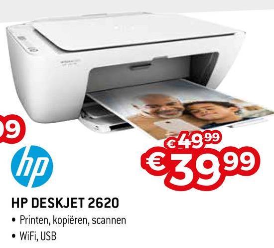 9 €4999 €3999 HP DESKJET 2620 • Printen, kopiëren, scannen • WiFi, USB