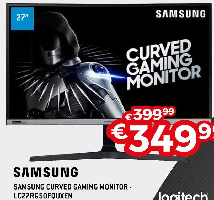 "27"" SAMSUNG CURVED GAMING MONITOR € 39999 €3499 SAMSUNG SAMSUNG CURVED GAMING MONITOR - LC27 RG5OFOUXEN Logitech"