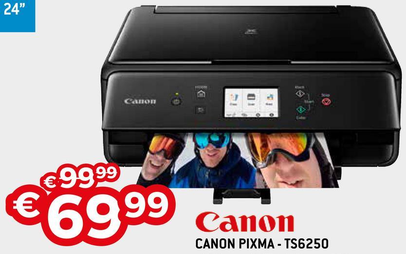 """24"""" € 9999 €6999 Canon CANON PIXMA - TS6250"""