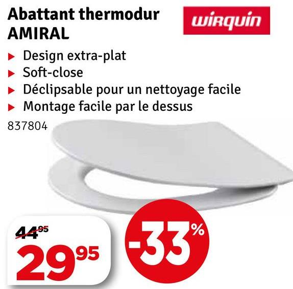 Abattant thermodur wirquin AMIRAL ► Design extra-plat Soft-close Déclipsable pour un nettoyage facile Montage facile par le dessus 837804 290533