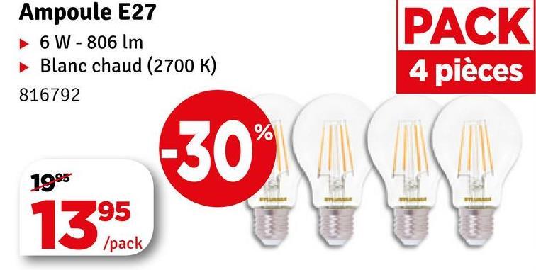 Ampoule E27 6 W - 806 lm Blanc chaud (2700 K) 816792 PACK 4 pièces -30% Z CZKO 19.95 1395 /pack