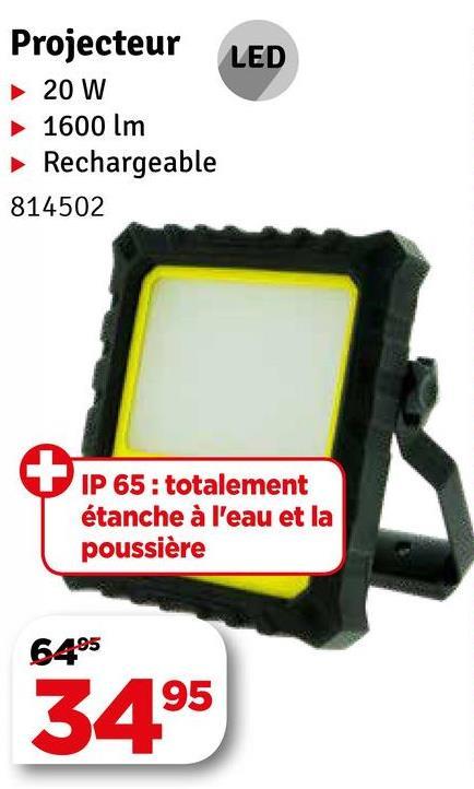 LED Projecteur 20 W 1600 lm Rechargeable 814502 IP 65 : totalement étanche à l'eau et la poussière 6495 3495